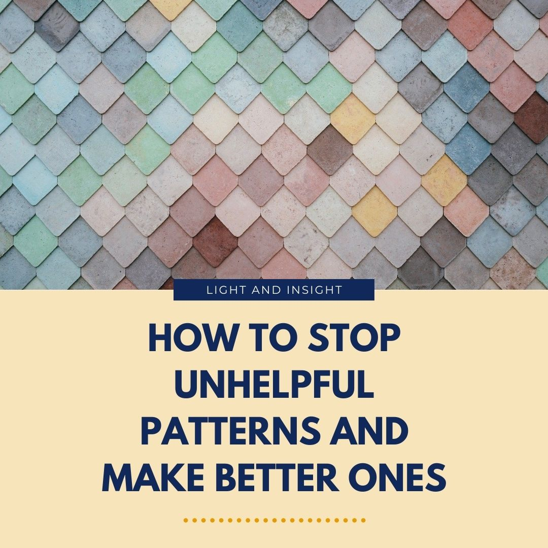 How to Stop Unhelpful Patterns & Make Better Ones Article