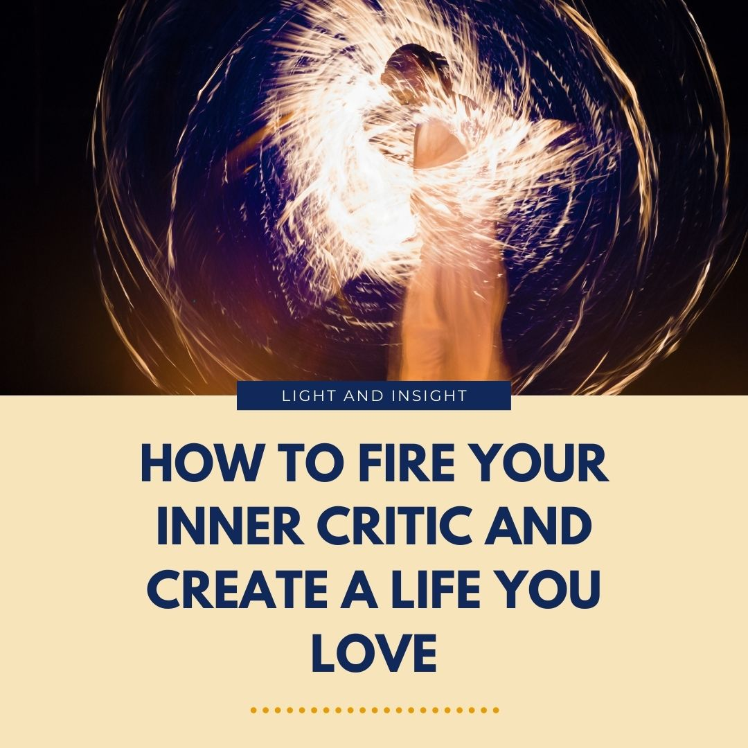 How to Fire Your Inner Critic & Create a Life You Love Article