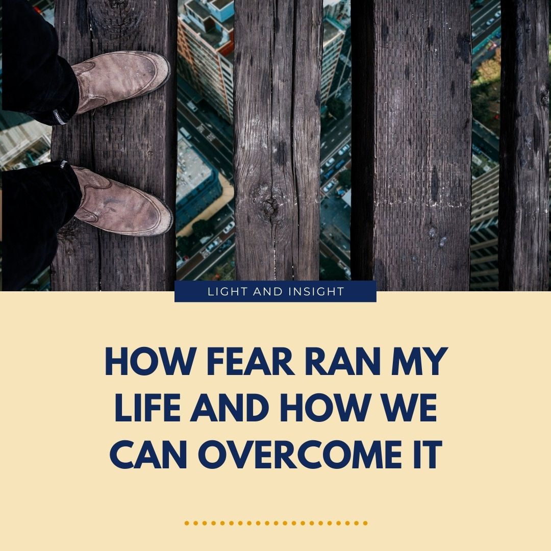 How Fear Ran My Life & How We Can Overcome It Article